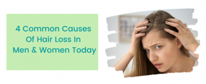 4 Common Causes Of Hair Loss In Men & Women Today